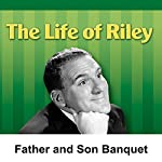 Life of Riley: Father and Son Banquet | Irving Brecher