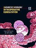 Diagnostic Pathology: Intraoperative Consultation, 1e