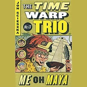 Me Oh Maya: Time Warp Trio 13 | [Jon Scieszka]