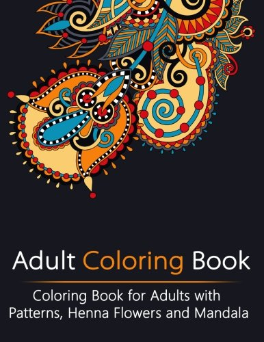 Adult Coloring Book: Coloring Book for Adults with Patterns, Henna Flowers and Mandala (Creativity, Stress Relieving, Mandala, Patterns, Doodles ) - Unibul Press