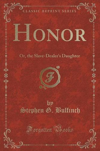 Honor: Or, the Slave-Dealer's Daughter (Classic Reprint)