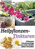 Heilpflanzen-Tinkturen: Wirksame Kr�uterausz�ge mit und ohne Alkohol selbst herstellen