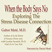 When the Body Says No: Exploring the Stress-Disease Connection | [Gabor Maté]