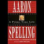 Aaron Spelling: A Prime-Time Life | Aaron Spelling,Jefferson Graham
