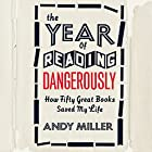 The Year of Reading Dangerously: How Fifty Great Books Saved My Life Audiobook by Andy Miller Narrated by Andy Miller