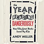 The Year of Reading Dangerously: How Fifty Great Books Saved My Life | Andy Miller