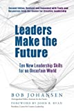 Leaders Make the Future: Ten New Leadership Skills for an Uncertain World (Bk Business)