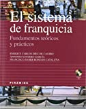 img - for El sistema de franquicia/ The Franchise System: Fundamentos teoricos y practicos/ Theoretical and Practical Fundamentals (Empresa Y Gestion/ Business and Management) (Spanish Edition) book / textbook / text book