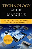 Technology at the Margins: How IT Meets the Needs of Emerging Markets (Microsoft Executive Leadership Series)