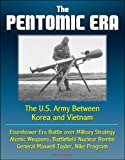 img - for The Pentomic Era: The U.S. Army Between Korea and Vietnam - Eisenhower Era Battle over Military Strategy, Atomic Weapons, Battlefield Nuclear Bombs, General Maxwell Taylor, Nike Program book / textbook / text book