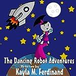 The Dancing Robot Adventures: Sammy's Creation, Volume 1 | Kayla M. Ferdinand