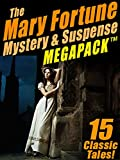 The Mary Fortune Mystery & Suspense MEGAPACK TM: 15 Classic Tales