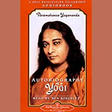 Autobiography of a Yogi Audiobook by Paramahansa Yogananda Narrated by Ben Kingsley