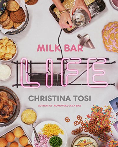 Milk Bar Life: Recipes & Stories by Christina Tosi