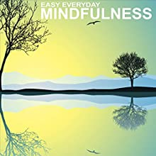 Easy Everyday Mindfulness: 5 Easy to Follow Mindfulness Exercises  by Sue Fuller Narrated by Sue Fuller