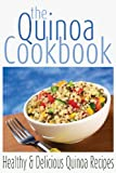 The Quinoa Cookbook: Healthy and Delicious Quinoa Recipes (Superfood Cookbooks) (Volume 1)