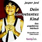 Dein kompetentes Kind Hörbuch von Jesper Juul Gesprochen von: Claus Vester