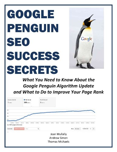 Google Penguin SEO Success Secrets: What You Need to Know About the Google Penguin Algorithm Update and What to Do to Improve Your Page Rank (Marketing Matters)