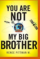 You Are Not My Big Brother: Updated Edition (Mind Control Technology book series)
