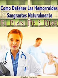 Cómo Detener Las Hemorroides Sangrantes Naturalmente (Spanish Edition)