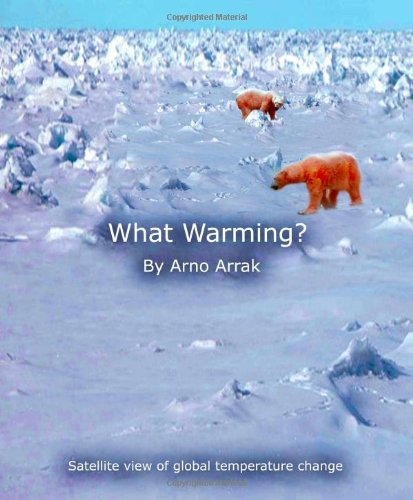 What Warming?: Satellite view of global temperature change: Arno Arrak: 9781439264706: Amazon.com: Books