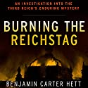 Burning the Reichstag: An Investigation into the Third Reich's Enduring Mystery (       UNABRIDGED) by Benjamin Carter Hett Narrated by Andrew Ingalls