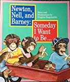img - for Newton, Nell, and Barney: Someday I Want to Be... book / textbook / text book