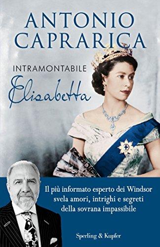 Intramontabile Elisabetta Il più informato esperto dei Windsor svela amori intrighi e segreti della sovrana i PDF