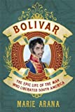 img - for Bolivar: The Epic Life of the Man Who Liberated South America by Arana, Marie (2013) Hardcover book / textbook / text book