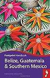 Belize, Guatemala & Southern Mexico Handbook (footprin...