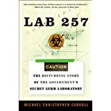 by Michael C. Carroll Lab 257: The Disturbing Story of the Government's Secret Germ Laboratory (text only [Paperback]2005 ~ by Michael C. Carroll