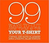 img - for 99 Ways to Cut, Sew, Trim, and Tie Your T-Shirt into Something Special by Faith Blakeney (Mar 7 2006) book / textbook / text book