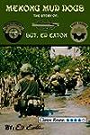 Mekong Mud Dogs: Story of: Sgt. Ed Eaton