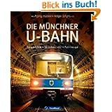 Die Münchner U-Bahn: Geschichte, Streckennetz, Fahrzeuge