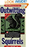 Outwitting Squirrels: 101 Cunning Str...