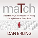 Match: A Systematic, Sane Process for Hiring the Right Person Every Time | Dan Erling