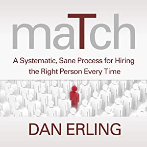 Match: A Systematic, Sane Process for Hiring the Right Person Every Time Audiobook