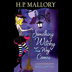 Something Witchy This Way Comes: A Jolie Wilkins Novel, Book 5 | [H. P. Mallory]
