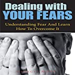 Dealing With Your Fears: Understanding Fear and Learn How to Overcome It | Georgia Moore