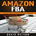 Amazon FBA: Step by Step Guide to Selling on Amazon Audiobook by David Nelson Narrated by Bill Nevitt