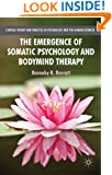 The Emergence of Somatic Psychology and Bodymind Therapy (Critical Theory and Practice in Psychology and the Human Sciences)