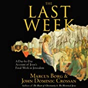 The Last Week: A Day-by-Day Account of Jesus' Final Week in Jerusalem | [Marcus Borg, John Dominic Crossan]