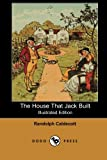 The House That Jack Built (Illustrated Edition) (Dodo Press): One Of A Series Of Classic Victorian Childrens Books By The British Artist And Author. ... His Art Chiefly In Book Illustrations,