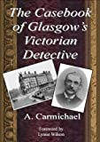 The Casebook of Glasgow's Victorian Detective