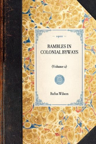 RAMBLES IN COLONIAL BYWAYS~(Volume 2) (Travel in America)