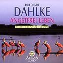 Angstfrei leben (       ungekürzt) von Ruediger Dahlke Gesprochen von: Ruediger Dahlke