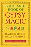 img - for Buckland's Book of Gypsy Magic: Travelers' Stories, Spells & Healings book / textbook / text book
