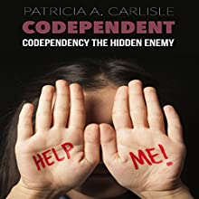 Codependent: Codependency the Hidden Enemy (       UNABRIDGED) by Patricia A. Carlisle Narrated by Steve Stansell