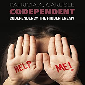 Codependent: Codependency the Hidden Enemy Audiobook