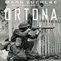 Ortona: Canada's Epic World War II Battle (       UNABRIDGED) by Mark Zuehlke Narrated by William Dufris